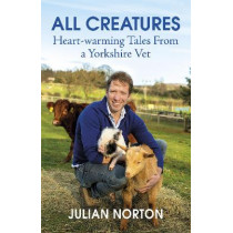 All Creatures: A Yorkshire Vet's Tales of Animal Happiness by Julian Norton, 9781529378399
