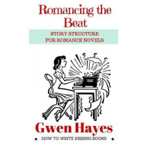 Romancing the Beat: Story Structure for Romance Novels by Gwen Hayes, 9781530838615