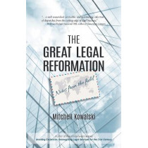 The Great Legal Reformation: Notes from the Field by Mitchell Kowalski, 9781532032165