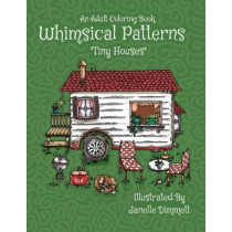 Adult Coloring Book: Whimsical Patterns: Tiny Houses by Francis Keene, 9781534696044