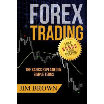 Forex Trading: The Basics Explained in Simple Terms by Jim Brown, 9781535198561