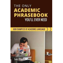 The Only Academic Phrasebook You'll Ever Need: 600 Examples of Academic Language by Luiz Otavio Barros, 9781539527756