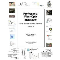 Professional Fiber Optic Installation, v.10: The Essentials For Success by Eric R Pearson, 9781541175068