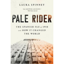 Pale Rider: The Spanish Flu of 1918 and How It Changed the World by Laura Spinney, 9781541736122