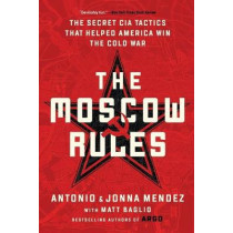 The Moscow Rules: The Secret CIA Tactics That Helped America Win the Cold War by Antonio J Mendez, 9781541762183