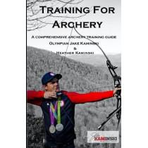Training for Archery: A comprehensive archery training guide with Olympian Jake Kaminski by Heather Kaminski, 9781542400046