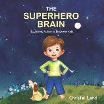 The Superhero Brain: Explaining Autism to Empower Kids (Boy, Light Skin) by Christel Land, 9781542887212
