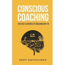 Conscious Coaching: The Art and Science of Building Buy-In by Brett Bartholomew, 9781543179477