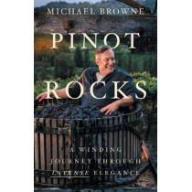 Pinot Rocks: A Winding Journey through Intense Elegance by Michael Browne, 9781544514994