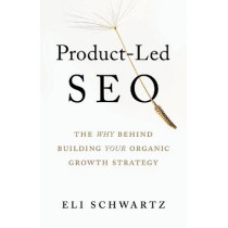 Product-Led SEO: The Why Behind Building Your Organic Growth Strategy by Eli Schwartz, 9781544519562