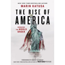 The Rise of America: Remaking the World Order by Marin Katusa, 9781544521435