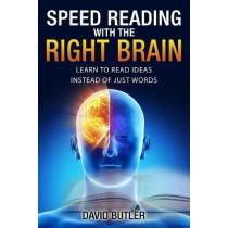 Speed Reading with the Right Brain: Learn to Read Ideas Instead of Just Words by David Butler, 9781548063894