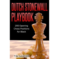 Dutch Stonewall Playbook: 200 Opening Chess Positions for Black by Tim Sawyer, 9781549936197