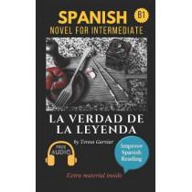 La verdad de la leyenda: Spanish novel for intermediate B1. Downloadable Audio. Vol 9. Spanish Edition. Learn Spanish.Improve Spanish Reading. Graded readings. Aprender Espanol. Lecturas Graduadas by Teresa Garviar, 9781549998225