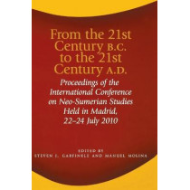 From the 21st Century B.C. to the 21st Century A.D.: Proceedings of the International Conference on Neo-Sumerian Studies Held in Madrid, 22-24 July 2010 by Manuel Molina, 9781575062969