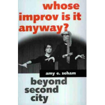 Whose Improv Is It Anyway?: Beyond Second City by Amy E. Seham, 9781578063413