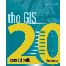 The GIS 20: Essential Skills by Gina Clemmer, 9781589485129