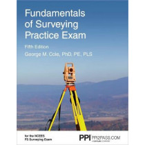 Ppi Fundamentals of Surveying Practice Exam, 5th Edition (Paperback) - Comprehensive Practice Exam for the Ncees Fs Surveying Exam by George M Cole, 9781591266549