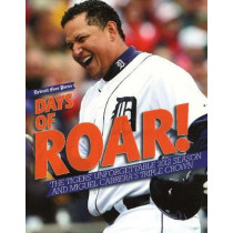 Days of Roar: The Tigers' Unforgettable 2012 Season and Miguel Cabrera's Triple Crown by Detroit Free Press, 9781600788369