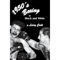 1950's Boxing in Black and White by Larry Carli, 9781611703085