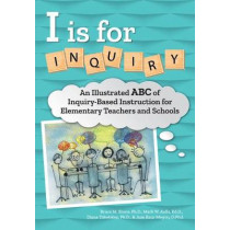 I Is for Inquiry: An Illustrated ABC of Inquiry-Based Instruction for Elementary Teachers and Schools by Bruce Shore, 9781618219879