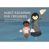 Baha'i Readings for Children: Selections from the Words of Baha'u'llah and 'abdu'l-Baha by Elaheh Mottahedeh Bos, 9781618511249