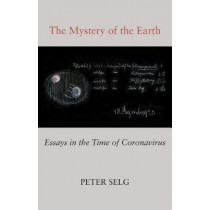 The Mystery of the Earth: Essays in the Time of Coronavirus by Peter Selg, 9781621482567