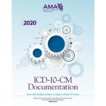 ICD-10-CM Documentation 2020: Essential Charting Guidance to Support Medical Necessity by American Medical Association, 9781622029280