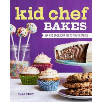 Kid Chef Bakes: The Kids Cookbook for Aspiring Bakers by Lisa Huff, 9781623159429