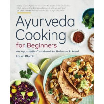 Ayurveda Cooking for Beginners: An Ayurvedic Cookbook to Balance and Heal by Laura Plumb, 9781623159634