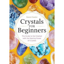 Crystals for Beginners: The Guide to Get Started with the Healing Power of Crystals by Karen Frazier, 9781623159917