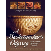 A Basketmaker's Odyssey: Over, Under, Around & Through: 24 Great Basket Patterns from Easy Beginner to More Challenging Advanced by Lyn Syler, 9781626541634