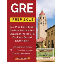 GRE Prep 2018: Test Prep Book, Study Guide, & Practice Test Questions for the ETS Graduate Record Examination by Test Prep Books, 9781628455007