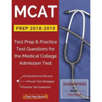 MCAT Prep 2018-2019: Test Prep & Practice Test Questions for the Medical College Admission Test by Test Prep Books, 9781628455014