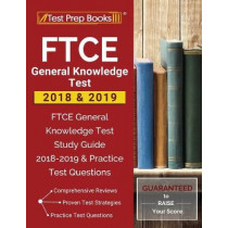 FTCE General Knowledge Test 2018 & 2019: FTCE General Knowledge Test Study Guide 20182019 & Practice Test Questions by Test Prep Books Teaching Prep Team, 9781628455571