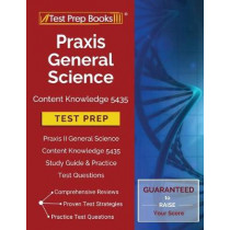 Praxis General Science Content Knowledge 5435 Test Prep: Praxis II General Science Content Knowledge 5435 Study Guide & Practice Test Questions by Test Prep Books Science Team, 9781628455632