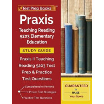 Praxis Teaching Reading 5203 Elementary Education Study Guide: Praxis II Teaching Reading 5203 Test Prep & Practice Test Questions by Test Prep Books, 9781628455755
