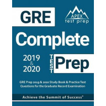GRE Complete Test Prep: GRE Prep 2019 & 2020 Study Book & Practice Test Questions for the Graduate Record Examination by Apex Test Prep, 9781628456257
