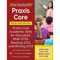 Praxis Core Study Guide 2020-2021: Praxis Core Academic Skills for Educators: Math 5733, Reading 5713, and Writing 5723 [Updated for the New Exam Outline] by Tpb Publishing, 9781628457896