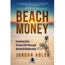 Beach Money: Creating Your Dream Life Through Network Marketing by Jordan Adler, 9781628654493