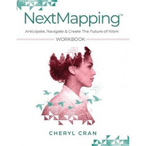 NextMapping Workbook: Anticipate, Navigate & Create The Future of Work by Cheryl Cran, 9781628657074