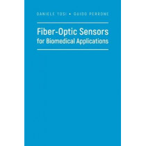 Fiber-Optic Sensors for Biomedical Applications by Daniele Tosi, 9781630811525