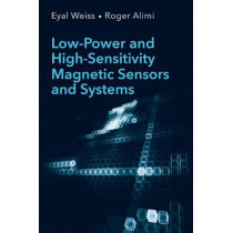 Low-Power and High-Sensitivity Magnetic Sensors and Systems by Eyal Weiss, 9781630812430