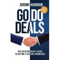 Go Do Deals: The Entrepreneur's Guide to Buying & Selling Businesses by Jeremy Harbour, 9781631952937