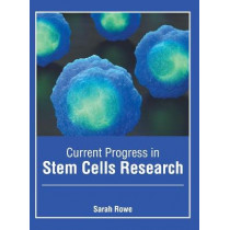 Current Progress in Stem Cells Research by Sarah Rowe, 9781632429025