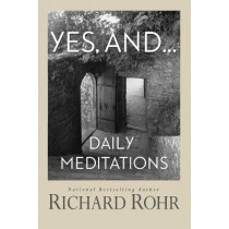 Yes, And...: Daily Meditations by Richard Rohr, 9781632532923