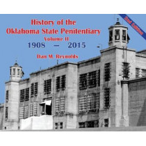 History of the Oklahoma State Penitentiary - Volume II: McAlester, Oklahoma - 2nd Edition by Dan M Reynolds, 9781633021716