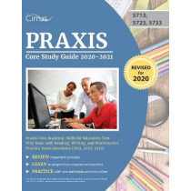 Praxis Core Study Guide 2020-2021: Praxis Core Academic Skills for Educators Test Prep Book with Reading, Writing, and Mathematics Practice Exam Questions (5713, 5723, 5733) by Cirrus, 9781635307696