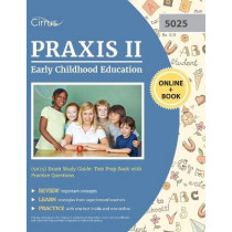 Praxis II Early Childhood Education (5025) Exam Study Guide: Test Prep Book with Practice Questions by Cirrus, 9781635307887