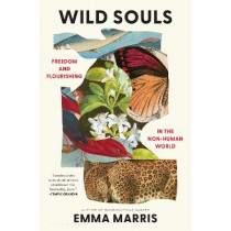 Wild Souls: Freedom and Flourishing in the Non-Human World by Emma Marris, 9781635574944